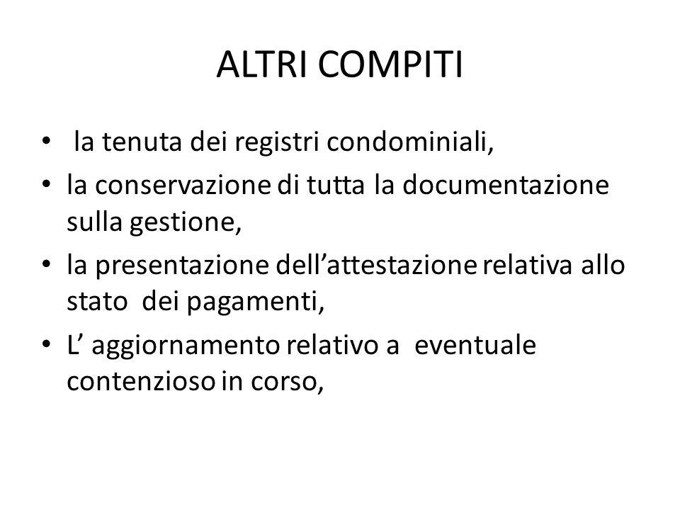 ALTRI COMPITI la tenuta dei registri condominiali, la conservazione di tutta la documentazione sulla gestione, la presentazione dellattestazione relat