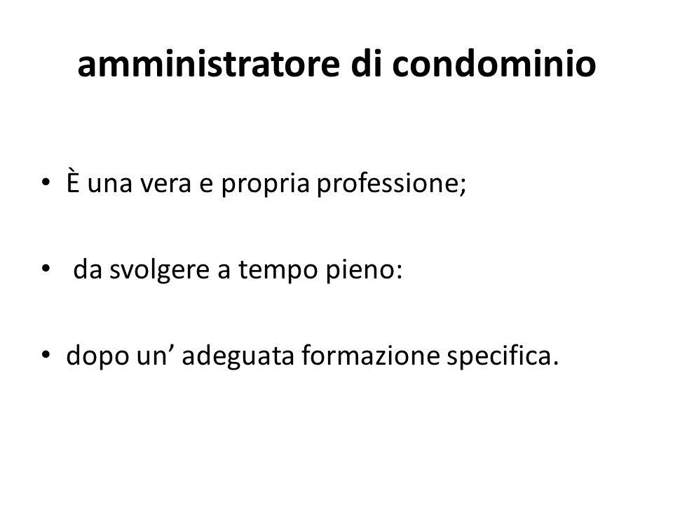amministratore di condominio È una vera e propria professione; da svolgere a tempo pieno: dopo un adeguata formazione specifica.