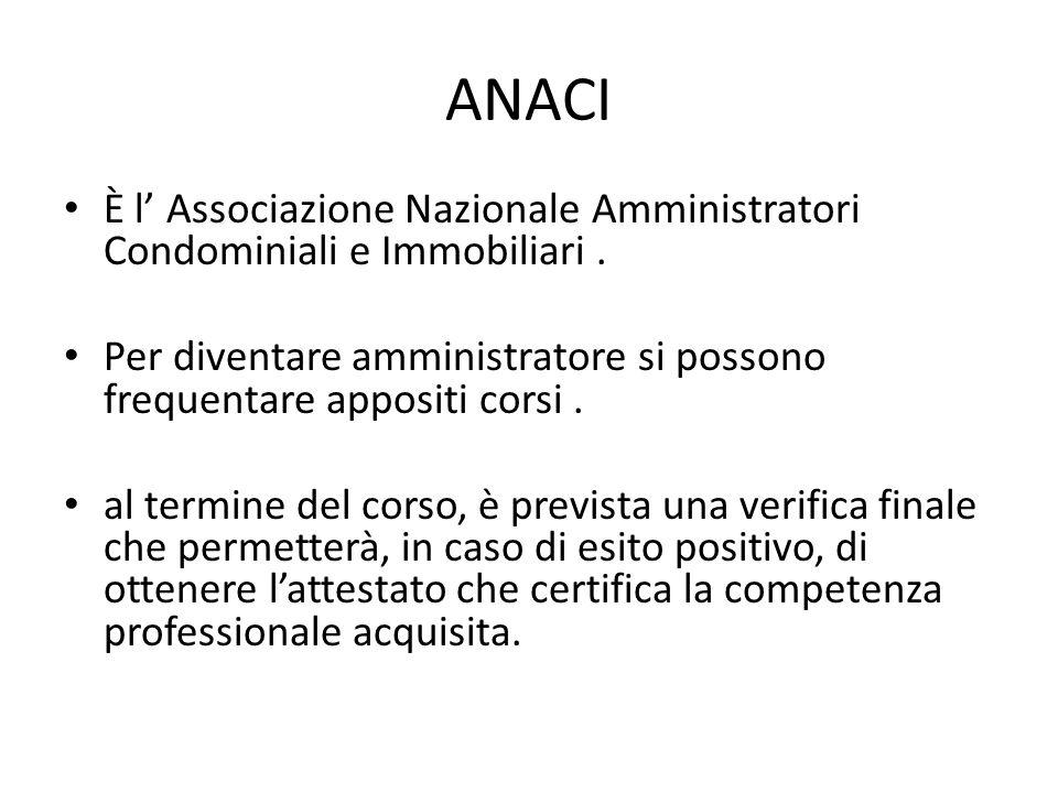 ANACI È l Associazione Nazionale Amministratori Condominiali e Immobiliari. Per diventare amministratore si possono frequentare appositi corsi. al ter