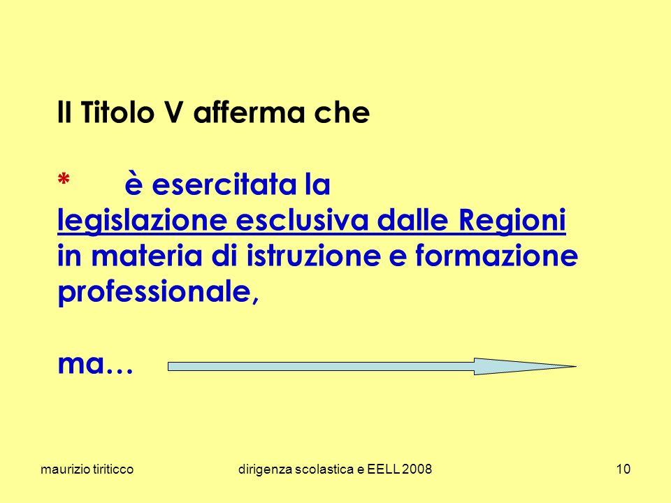 maurizio tiriticcodirigenza scolastica e EELL 200810 lI Titolo V afferma che *è esercitata la legislazione esclusiva dalle Regioni in materia di istru