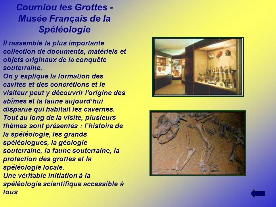 Courniou les Grottes - Musée Français de la Spéléologie Il rassemble la plus importante collection de documents, matériels et objets originaux de la c