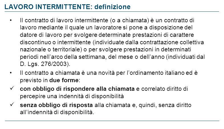 LAVORO INTERMITTENTE: definizione Il contratto di lavoro intermittente (o a chiamata) è un contratto di lavoro mediante il quale un lavoratore si pone