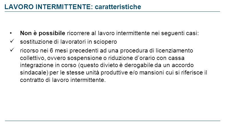 LAVORO INTERMITTENTE: caratteristiche Non è possibile ricorrere al lavoro intermittente nei seguenti casi: sostituzione di lavoratori in sciopero rico