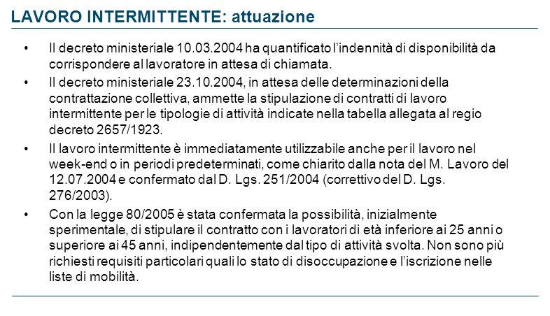 LAVORO INTERMITTENTE: attuazione Il decreto ministeriale 10.03.2004 ha quantificato lindennità di disponibilità da corrispondere al lavoratore in atte
