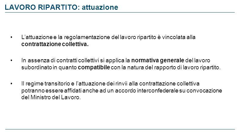 LAVORO RIPARTITO: attuazione Lattuazione e la regolamentazione del lavoro ripartito è vincolata alla contrattazione collettiva. In assenza di contratt