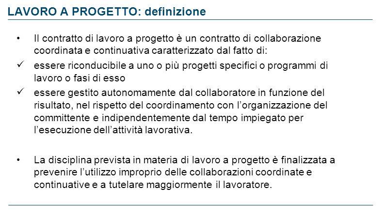 LAVORO A PROGETTO: definizione Il contratto di lavoro a progetto è un contratto di collaborazione coordinata e continuativa caratterizzato dal fatto d