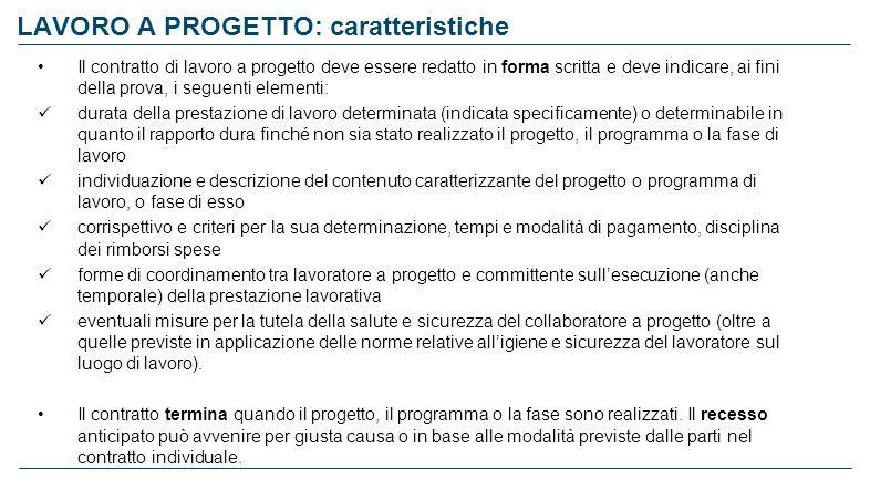 LAVORO A PROGETTO: caratteristiche Il contratto di lavoro a progetto deve essere redatto in forma scritta e deve indicare, ai fini della prova, i segu