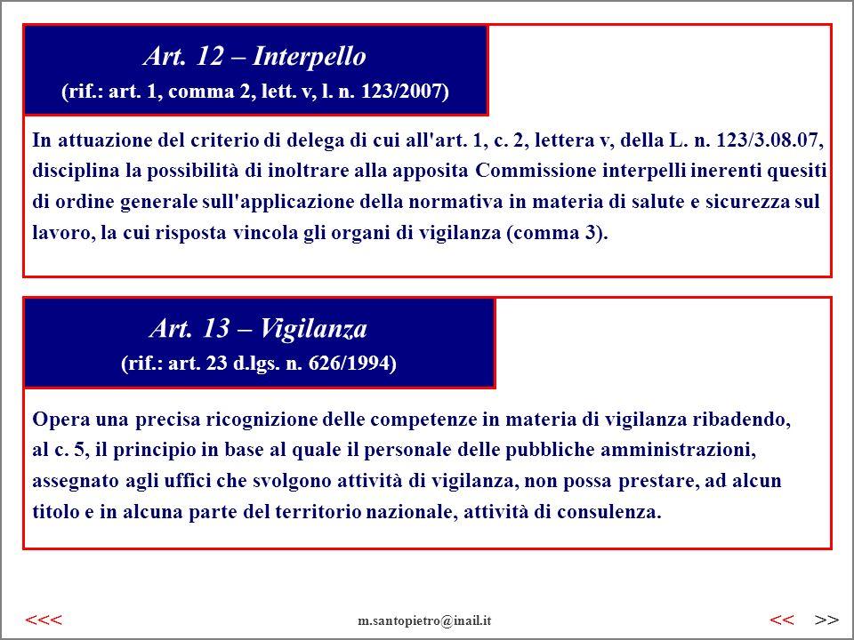 Art. 12 – Interpello (rif.: art. 1, comma 2, lett. v, l. n. 123/2007) Art. 13 – Vigilanza (rif.: art. 23 d.lgs. n. 626/1994) In attuazione del criteri