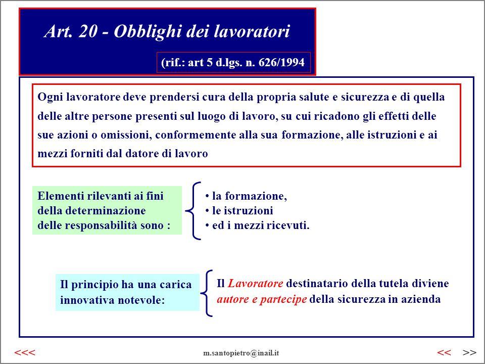 Art. 20 - Obblighi dei lavoratori (rif.: art 5 d.lgs. n. 626/1994 Ogni lavoratore deve prendersi cura della propria salute e sicurezza e di quella del