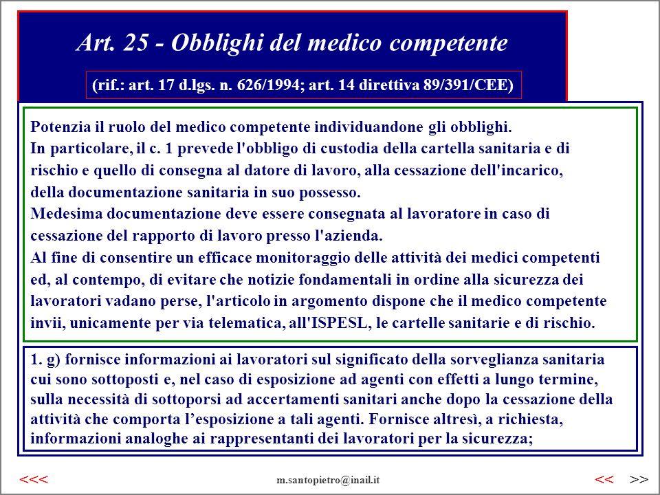 Art. 25 - Obblighi del medico competente (rif.: art. 17 d.lgs. n. 626/1994; art. 14 direttiva 89/391/CEE) Potenzia il ruolo del medico competente indi
