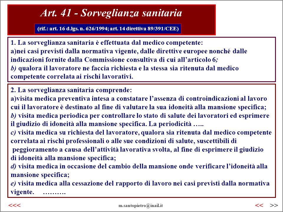 1. La sorveglianza sanitaria è effettuata dal medico competente: a)nei casi previsti dalla normativa vigente, dalle direttive europee nonché dalle ind