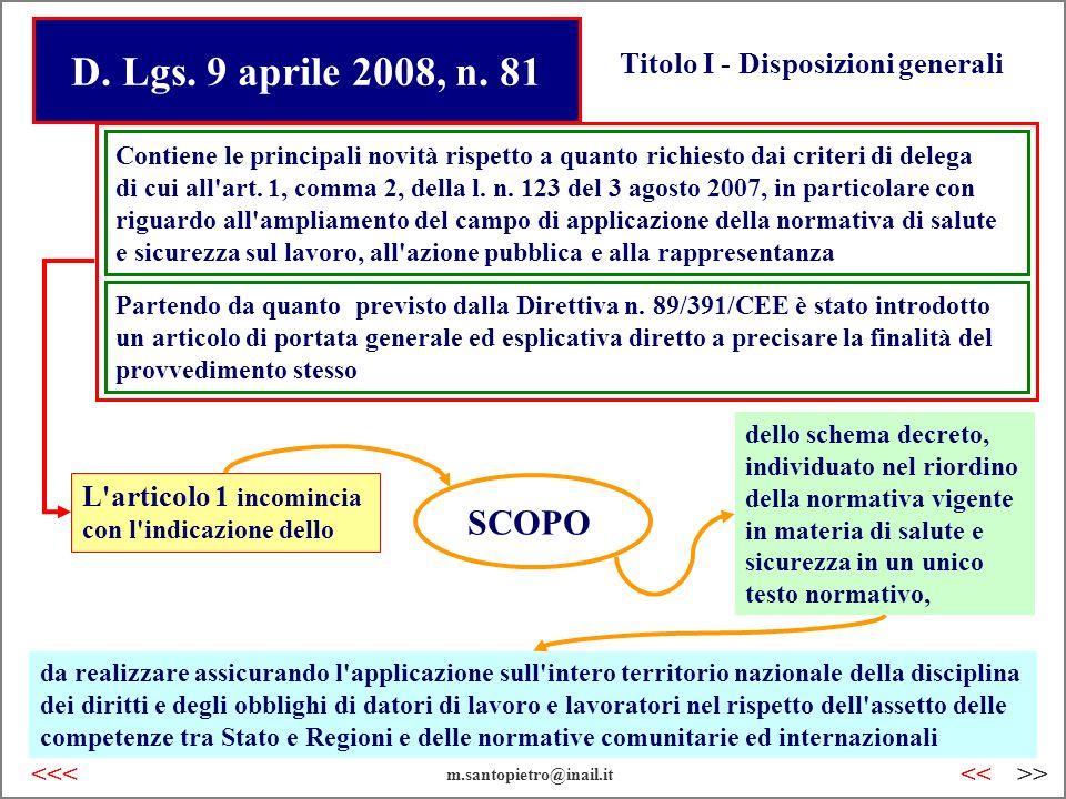 D. Lgs. 9 aprile 2008, n. 81 Titolo I - Disposizioni generali Contiene le principali novità rispetto a quanto richiesto dai criteri di delega di cui a