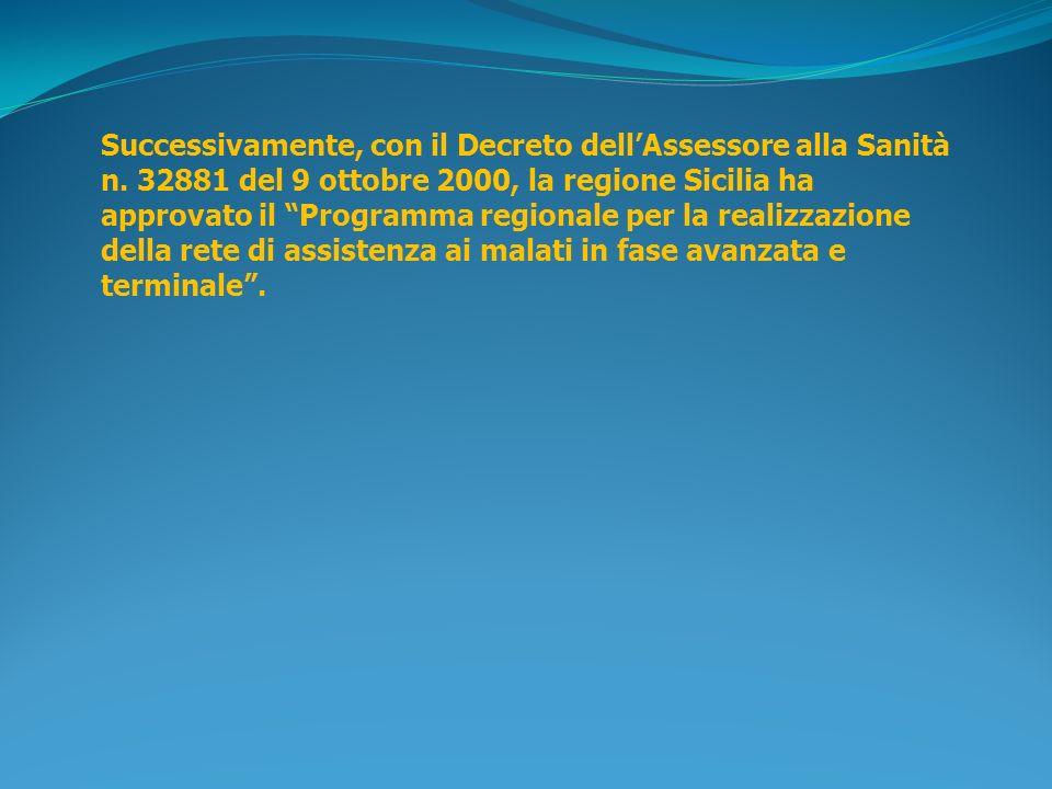 Successivamente, con il Decreto dellAssessore alla Sanità n. 32881 del 9 ottobre 2000, la regione Sicilia ha approvato il Programma regionale per la r