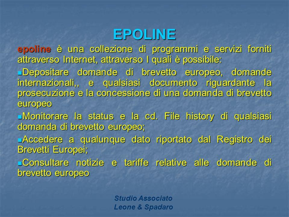 Studio Associato Leone & Spadaro EPOLINE epoline è una collezione di programmi e servizi forniti attraverso Internet, attraverso I quali è possibile: