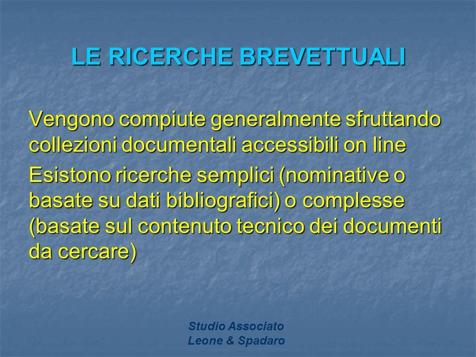Studio Associato Leone & Spadaro LE RICERCHE BREVETTUALI Vengono compiute generalmente sfruttando collezioni documentali accessibili on line Esistono