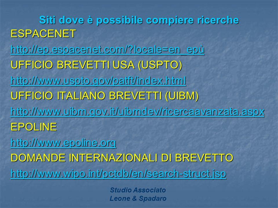 Studio Associato Leone & Spadaro Siti dove è possibile compiere ricerche ESPACENET http://ep.espacenet.com/?locale=en_epù UFFICIO BREVETTI USA (USPTO)