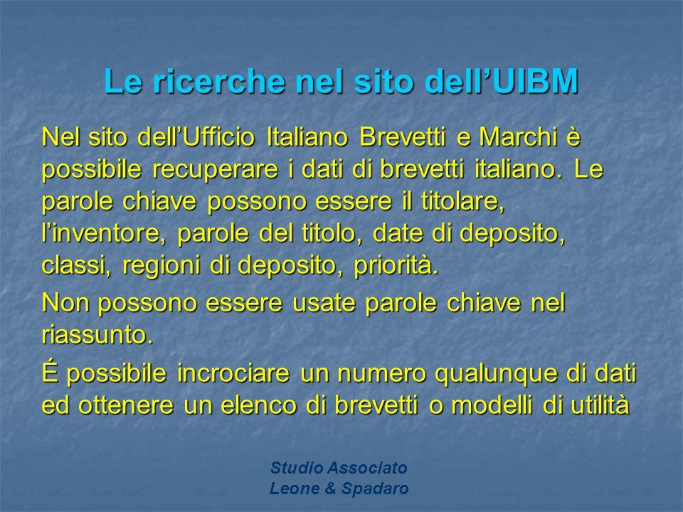 Studio Associato Leone & Spadaro Le ricerche nel sito dellUIBM Nel sito dellUfficio Italiano Brevetti e Marchi è possibile recuperare i dati di brevet
