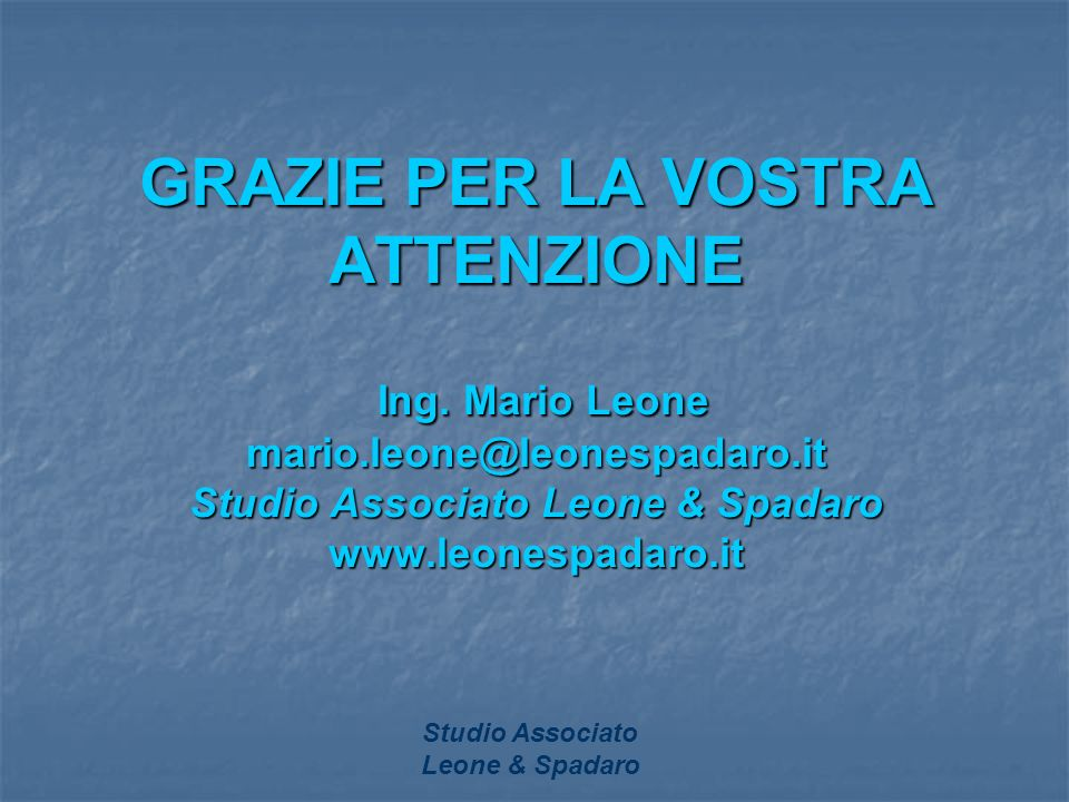 Studio Associato Leone & Spadaro GRAZIE PER LA VOSTRA ATTENZIONE Ing. Mario Leone mario.leone@leonespadaro.it Studio Associato Leone & Spadaro www.leo