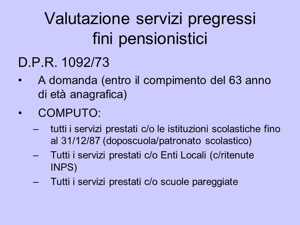 Valutazione servizi pregressi fini pensionistici D.P.R. 1092/73 A domanda (entro il compimento del 63 anno di età anagrafica) COMPUTO: –tutti i serviz