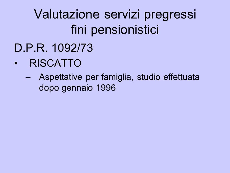 Valutazione servizi pregressi fini pensionistici D.P.R. 1092/73 RISCATTO –Aspettative per famiglia, studio effettuata dopo gennaio 1996