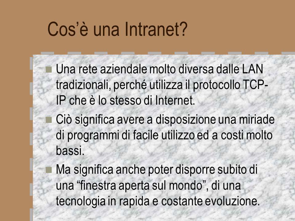 Cosè una Intranet? Una rete aziendale molto diversa dalle LAN tradizionali, perché utilizza il protocollo TCP- IP che è lo stesso di Internet. Ciò sig