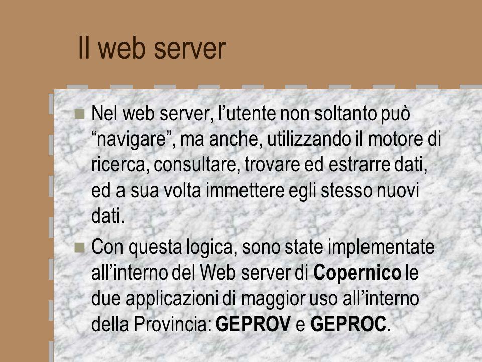 Il web server Nel web server, lutente non soltanto può navigare, ma anche, utilizzando il motore di ricerca, consultare, trovare ed estrarre dati, ed