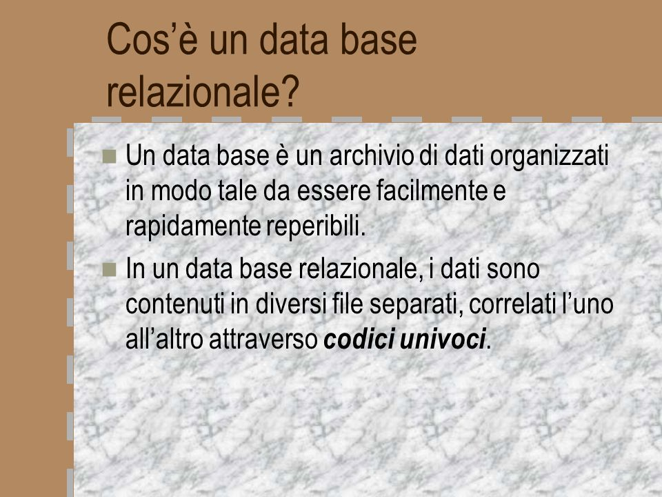 Cosè un data base relazionale? Un data base è un archivio di dati organizzati in modo tale da essere facilmente e rapidamente reperibili. In un data b