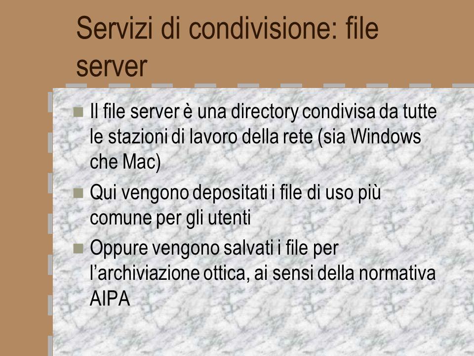Servizi di condivisione: file server Il file server è una directory condivisa da tutte le stazioni di lavoro della rete (sia Windows che Mac) Qui veng