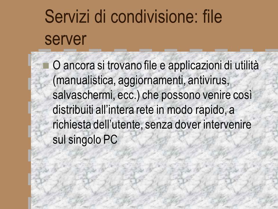 Servizi di condivisione: file server O ancora si trovano file e applicazioni di utilità (manualistica, aggiornamenti, antivirus, salvaschermi, ecc.) c