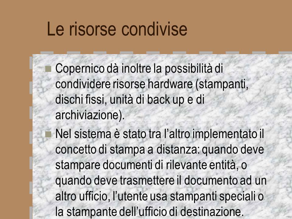 Le risorse condivise Copernico dà inoltre la possibilità di condividere risorse hardware (stampanti, dischi fissi, unità di back up e di archiviazione