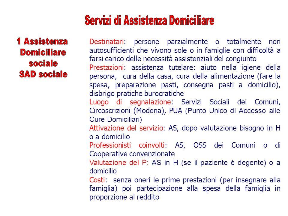 Destinatari: persone parzialmente o totalmente non autosufficienti che vivono sole o in famiglie con difficoltà a farsi carico delle necessità assiste