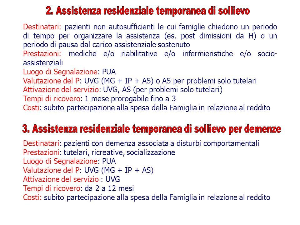 Destinatari: pazienti non autosufficienti le cui famiglie chiedono un periodo di tempo per organizzare la assistenza (es. post dimissioni da H) o un p