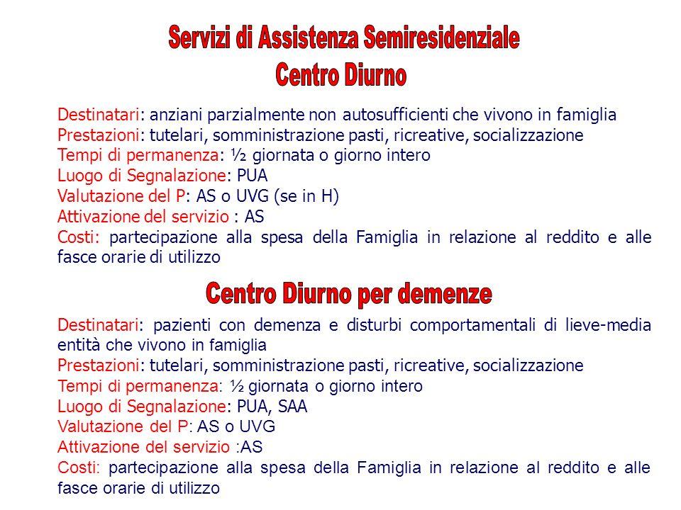 Destinatari: anziani parzialmente non autosufficienti che vivono in famiglia Prestazioni: tutelari, somministrazione pasti, ricreative, socializzazion