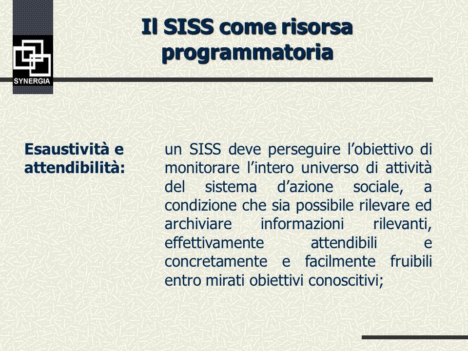 Il SISS come risorsa programmatoria Sistematicità e organicità: il giacimento informativo accumulato deve essere caratterizzato da coerenza interna, stabilità nel tempo e rigore metodologico, al fine di superare obsolete logiche di settorialità, di non comunicazione, di banalizzazione dei dati;