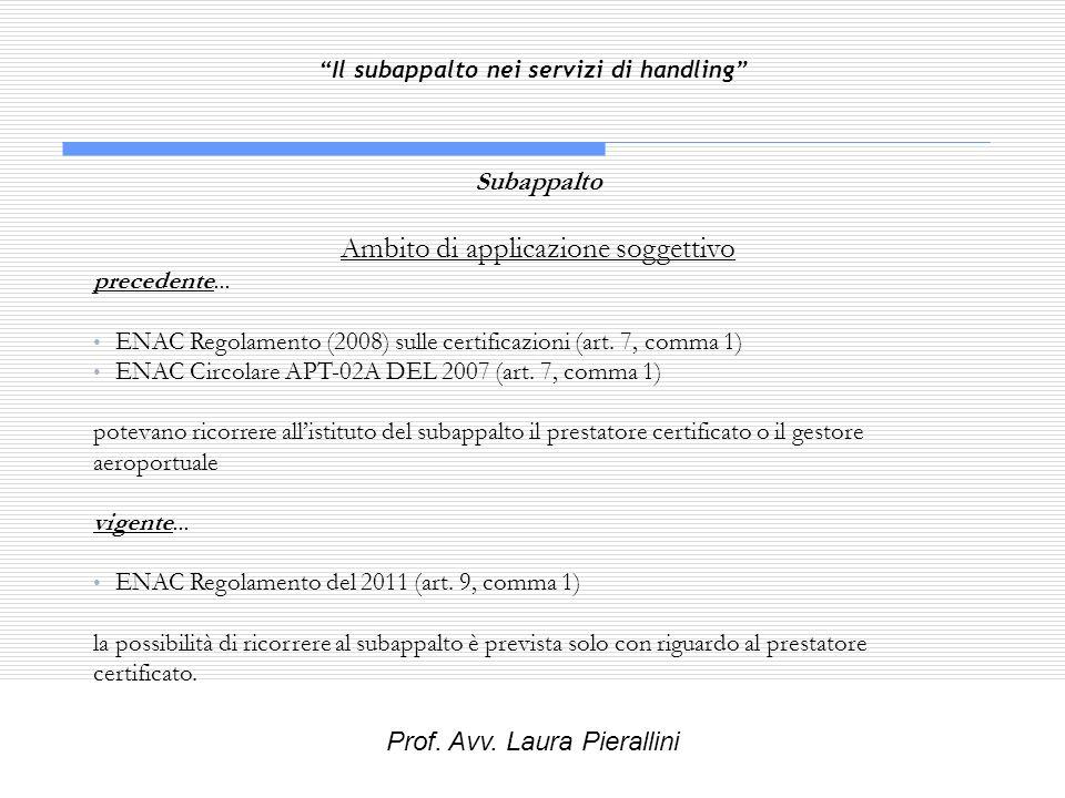 Il subappalto nei servizi di handling Subappalto Ambito di applicazione soggettivo precedente... ENAC Regolamento (2008) sulle certificazioni (art. 7,