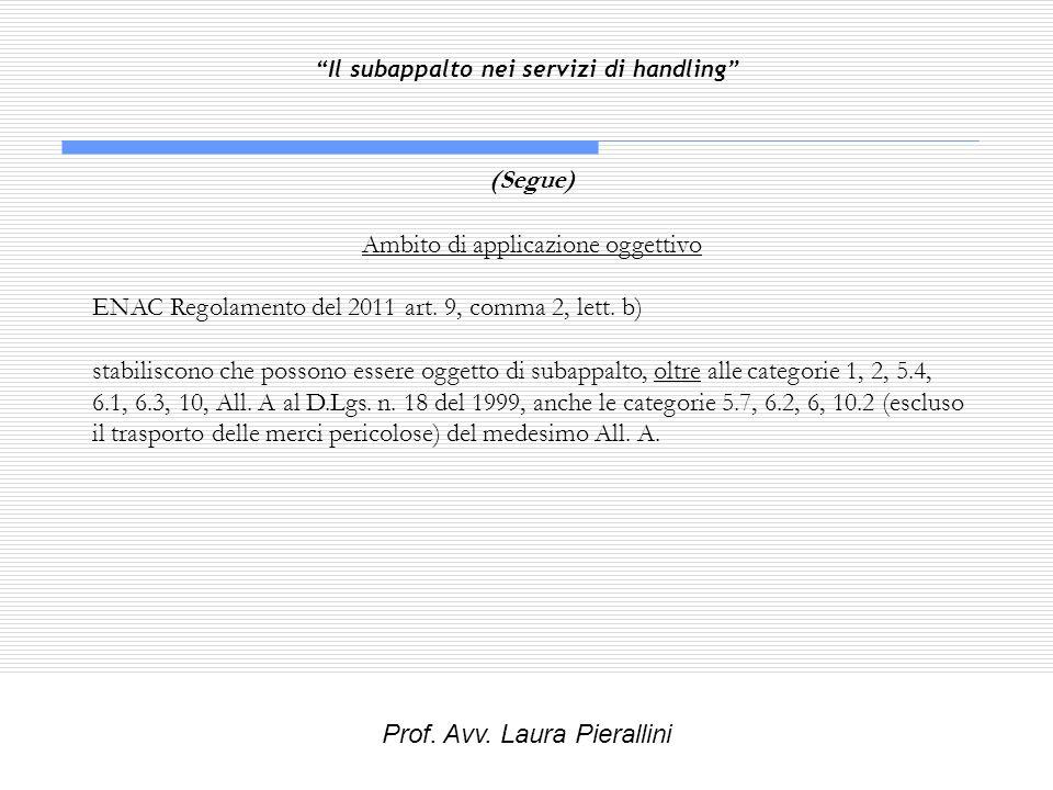 Il subappalto nei servizi di handling (Segue) Ambito di applicazione oggettivo ENAC Regolamento del 2011 art. 9, comma 2, lett. b) stabiliscono che po