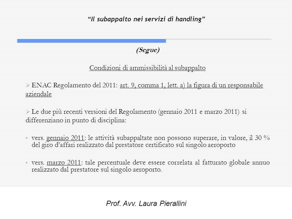 Il subappalto nei servizi di handling (Segue) Condizioni di ammissibilità al subappalto ENAC Regolamento del 2011: art. 9, comma 1, lett. a) la figura