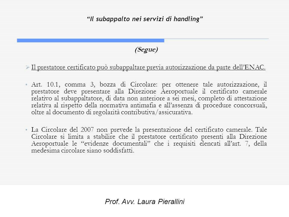 Il subappalto nei servizi di handling (Segue) Il prestatore certificato può subappaltare previa autorizzazione da parte dellENAC. Art. 10.1, comma 3,