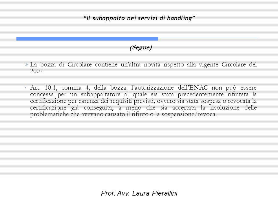 Il subappalto nei servizi di handling (Segue) La bozza di Circolare contiene unaltra novità rispetto alla vigente Circolare del 2007 Art. 10.1, comma