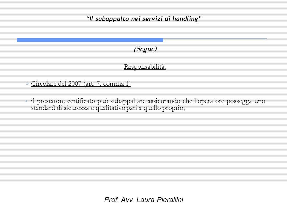 Il subappalto nei servizi di handling (Segue) Responsabilità. Circolare del 2007 (art. 7, comma 1) il prestatore certificato può subappaltare assicura