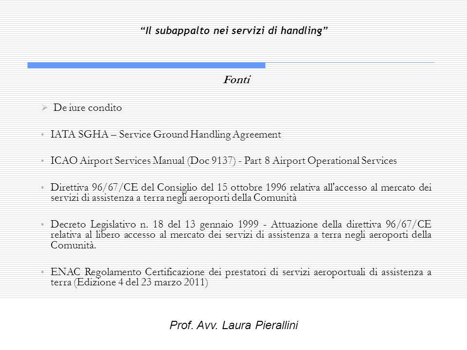 Il subappalto nei servizi di handling Fonti De iure condito IATA SGHA – Service Ground Handling Agreement ICAO Airport Services Manual (Doc 9137) - Pa