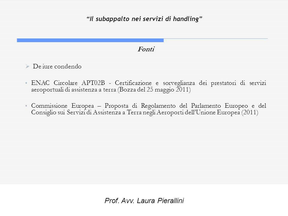 Il subappalto nei servizi di handling Fonti De iure condendo ENAC Circolare APT02B - Certificazione e sorveglianza dei prestatori di servizi aeroportu