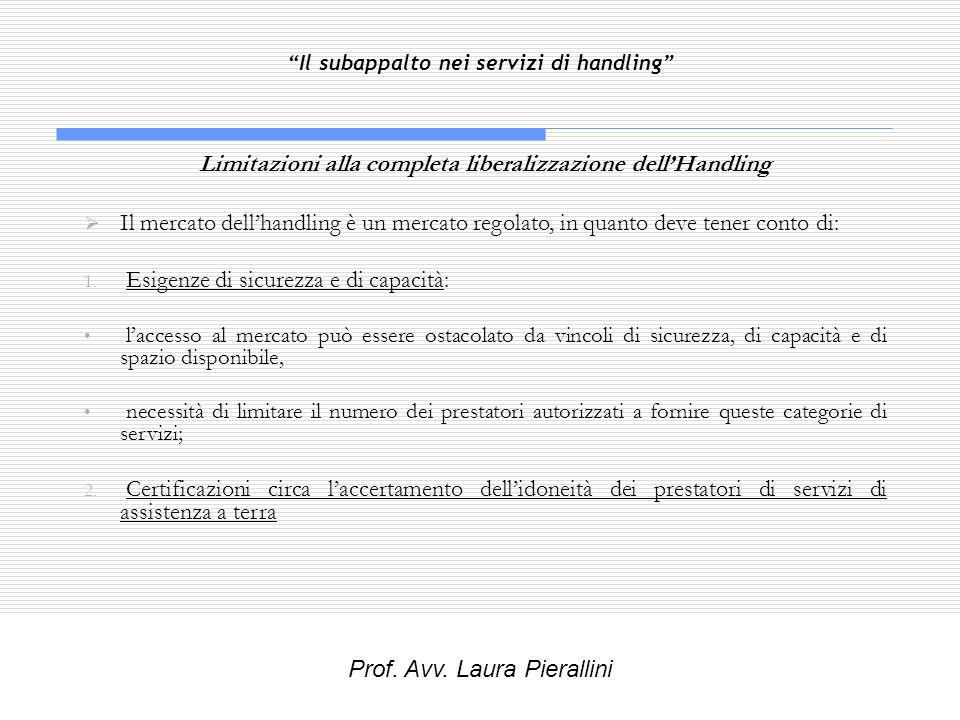 Il subappalto nei servizi di handling Limitazioni alla completa liberalizzazione dellHandling Il mercato dellhandling è un mercato regolato, in quanto