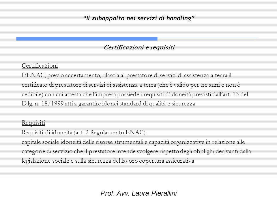 Il subappalto nei servizi di handling Certificazioni e requisiti Certificazioni LENAC, previo accertamento, rilascia al prestatore di servizi di assis