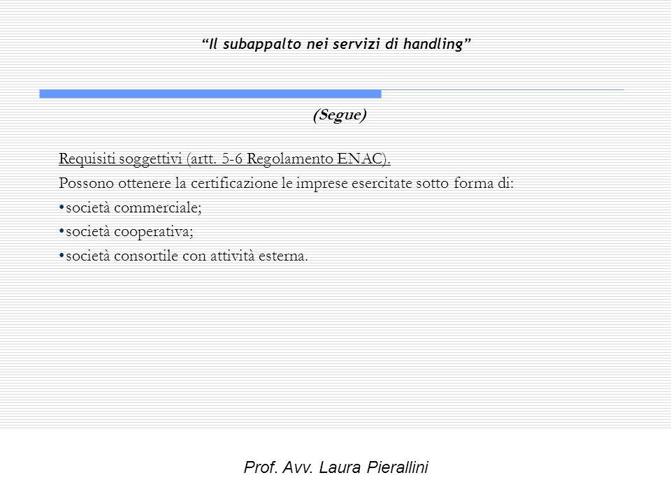 Il subappalto nei servizi di handling (Segue) Requisiti soggettivi (artt. 5-6 Regolamento ENAC). Possono ottenere la certificazione le imprese esercit