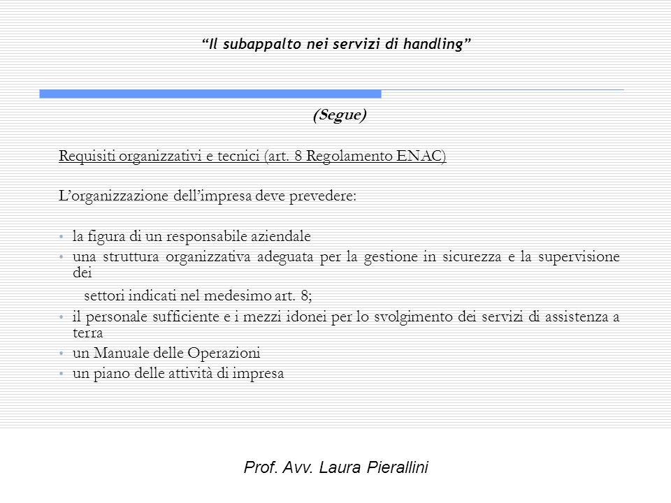 Il subappalto nei servizi di handling (Segue) Requisiti organizzativi e tecnici (art. 8 Regolamento ENAC) Lorganizzazione dellimpresa deve prevedere: