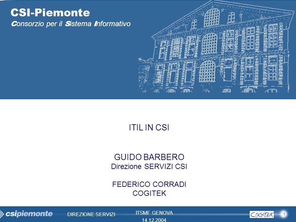 1 DIREZIONE SERVIZI ITSMF GENOVA 14.12.2004 CSI-Piemonte C onsorzio per il S istema I nformativo ITIL IN CSI GUIDO BARBERO Direzione SERVIZI CSI FEDER