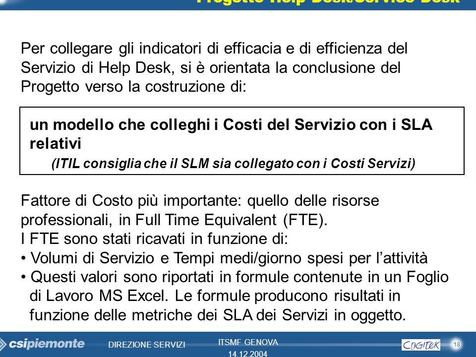 18 DIREZIONE SERVIZI ITSMF GENOVA 14.12.2004 Progetto Help Desk/Service Desk Per collegare gli indicatori di efficacia e di efficienza del Servizio di