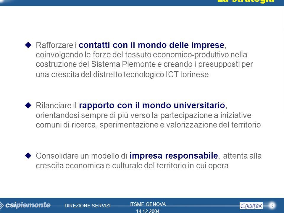 6 DIREZIONE SERVIZI ITSMF GENOVA 14.12.2004 La strategia uRafforzare i contatti con il mondo delle imprese, coinvolgendo le forze del tessuto economic