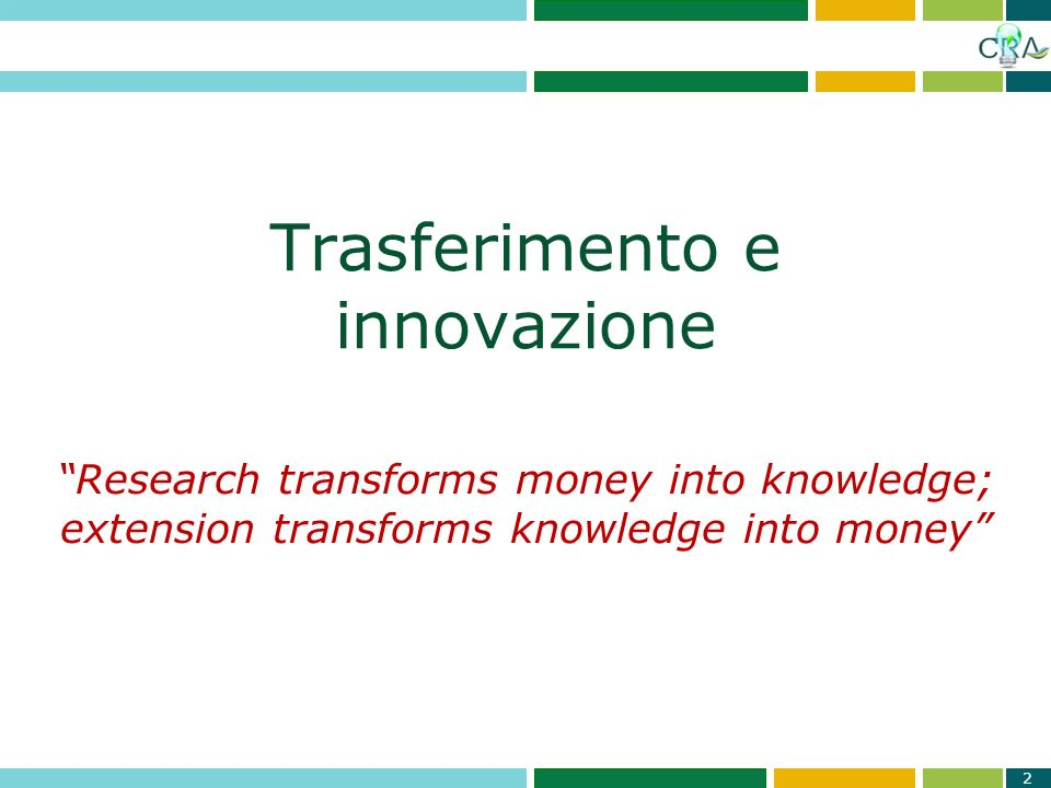Trasferimento e innovazione 2 Research transforms money into knowledge; extension transforms knowledge into money